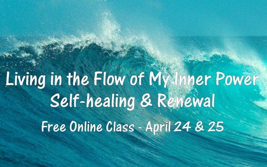 **Living In The Flow of Your Inner Power – Self Healing and Renewal!**